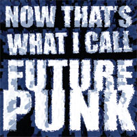 Now That's What I Call futurepunk!